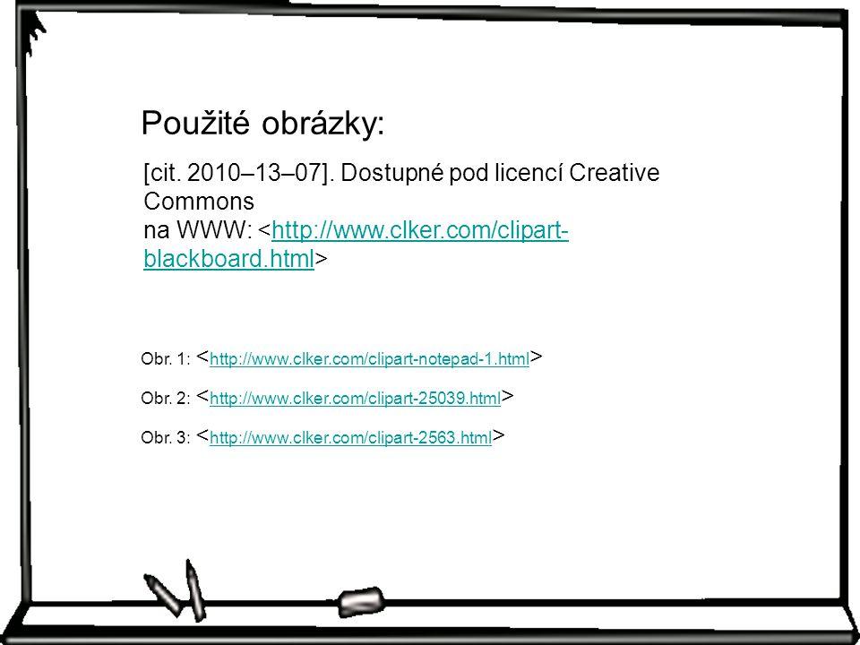 Použité obrázky: [cit. 2010–13–07]. Dostupné pod licencí Creative Commons na WWW: <http://www.clker.com/clipart-blackboard.html>